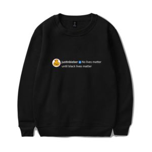 "Justin Bieber ""No Lives Matter Until.."" Sweatshirt"